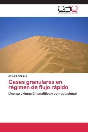 Gases granulares en régimen de flujo rápido - Una aproximación analítica y computacional - Astillero, Antonio