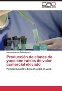 Tofiño Rivera, Adriana Patricia: Producción de clones de yuca con raíces de valor comercial elevado