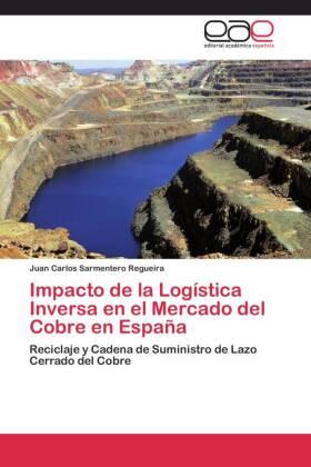 Impacto de la Logística Inversa en el Mercado del Cobre en España - Reciclaje y Cadena de Suministro de Lazo Cerrado del Cobre - Sarmentero Regueira, Juan Carlos
