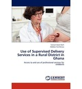 Use of Supervised Delivery Services in a Rural District in Ghana - Samuel Asare Narh