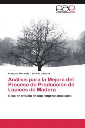 Análisis para la Mejora del Proceso de Producción de Lápices de Madera - Caso de estudio de una empresa mexicana - Mora Gtz., Roman A. / de la Rosa F., Elisa