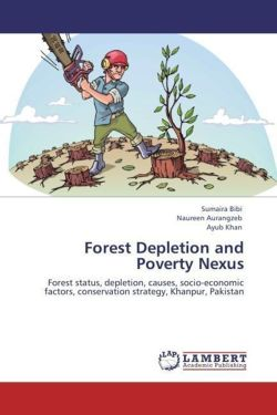 Forest Depletion and Poverty Nexus: Forest status, depletion, causes, socio-economic factors, conservation strategy, Khanpur, Pakistan