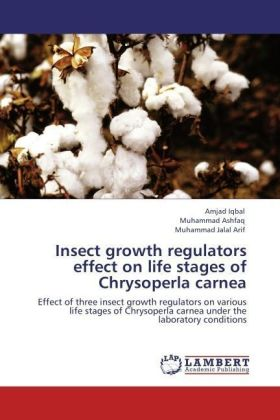Insect growth regulators effect on life stages of Chrysoperla carnea - Effect of three insect growth regulators on various life stages of Chrysoperla carnea under the laboratory conditions - Iqbal, Amjad / Ashfaq, Muhammad / Arif, Muhammad Jalal