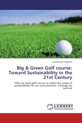 Big & Green Golf course: Toward Sustainability in the 21st Century - Why we need golf course to widen the scope of sustainability for our environments. Strategy for survival - Ngaihte, Liankhanlun