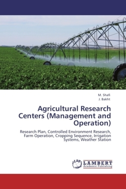 Agricultural Research Centers (Management and Operation): Research Plan, Controlled Environment Research, Farm Operation, Cropping Sequence, Irrigation Systems, Weather Station