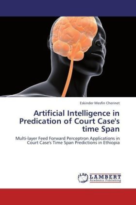 Artificial Intelligence in Predication of Court Case's time Span - Multi-layer Feed Forward Perceptron Applications in Court Case's Time Span Predictions in Ethiopia - Cherinet, Eskinder Mesfin