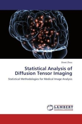 Statistical Analysis of Diffusion Tensor Imaging - Statistical Methodologies for Medical Image Analysis - Zhou, Diwei