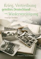Krieg, Vertreibung, geteiltes Deutschland und Wiedervereinigung - Zeitzeugen berichten - Elisabeth Stindl-Nemec