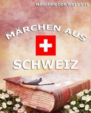 Märchen aus Schweiz: Märchen der Welt