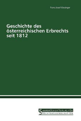 Geschichte des österreichischen Erbrechts seit 1812 - Giesinger, Franz Josef