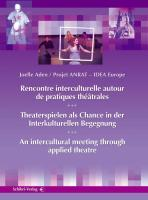 Theaterspielen als Chance in der interkulturellen Begegnung. Recontre Interculturelle Auto de Pratiques Theatrales. An Intercultural Meeting through applied Theatre