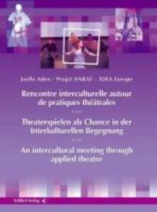 Theaterspielen als Chance in der interkulturellen Begegnung. Recontre Interculturelle Auto de Pratiques Theatrales. An Intercultural Meeting throu...