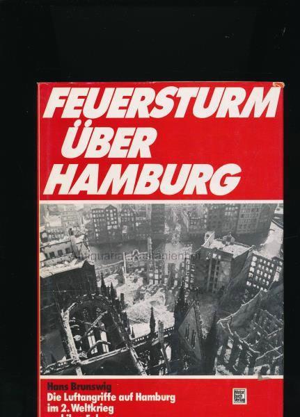 Feuersturm über Hamburg,Die Luftangriffe auf Hamburg im Zweiten Weltkrieg und ihre Folgen - Brunswig, Hans