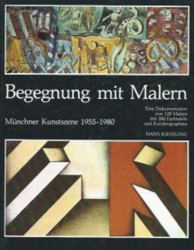 Begegnung mitMalern - Münchner Kunstszene 1955-1980. Eine Dokumentation über 128 Malern mit 384 Bildtafeln und Kurzbiographien. - Kiessling, Hans