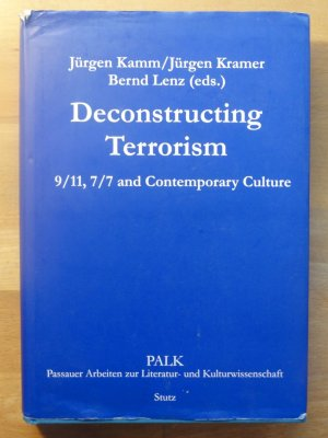 Deconstructing Terrorism - 9/11, 7/7 and Contemporary Culture - Kamm, Jürgen Kramer, Jürgen Lenz, Bernd