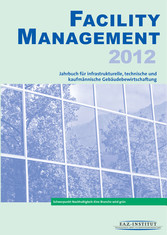 Facility Management 2012 - Jahrbuch für infrastrukturelle, technische und kaufmännische Gebäudebewirtschaftung - F.A.Z.-Institut für Management-, Markt- und Medieninformationen F.A.Z.-Institut für Management-, Mar