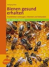 Bienen gesund erhalten - Krankheiten vorbeugen, erkennen und behandeln - Dr. Wolfgang Ritter