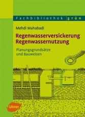 Regenwasserversickerung, Regenwassernutzung - Planungsgrundsätze und Bauweisen - Mehdi Mahabadi