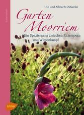Garten Moorriem - Ein Spaziergang zwischen Rittersporn und Wiesenknopf - Albrecht Ziburski
