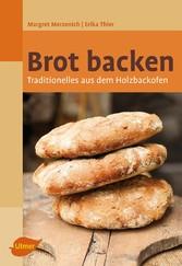 Brot backen - Traditionelles aus dem Holzbackofen - Margret Merzenich, Erika Thier