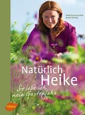 Natürlich Heike - So lebe ich mein Gartenjahr - Heike Boomgaarden, Bärbel Oftring