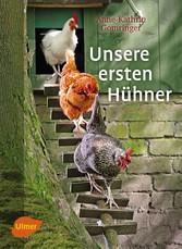 Unsere ersten Hühner - Anne-Kathrin Gomringer