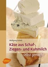 Käse aus Schaf-, Ziegen- und Kuhmilch - selbst gemacht - Wolfgang Scholz