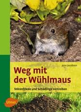 Weg mit der Wühlmaus - Störenfriede und Schädlinge vertreiben - Jens Jacobsen