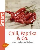 Chili, Paprika & Co - Feurig, lecker, erfrischend - Eva Schumann