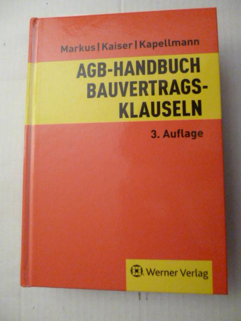 AGB-Handbuch Bauvertragsklauseln - Markus, Jochen  Kaiser, Stefan  Kapellmann, Susanne