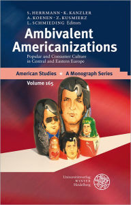 Ambivalent Americanizations: Popular and Consumer Culture in Central and Eastern Europe - Sebastian M Herrmann