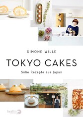 Tokyo Cakes - Süße Rezepte aus Japans Metropole - Simone Wille