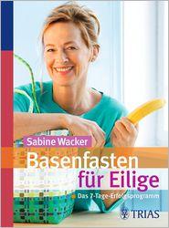 Basenfasten für Eilige: Das 7-Tage-Erfolgsprogramm - Sabine Wacker