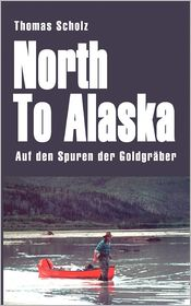 North to Alaska - Thomas Scholz
