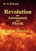 Bahrami, Bahram: Revolution der Astronomie und Physik, Meine Theorien