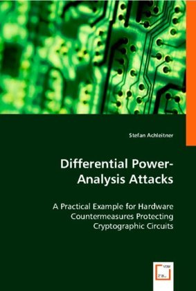Differential Power-Analysis Attacks - A Practical Example for Hardware Countermeasures Protecting Cryptographic Circuits - Achleitner, Stefan