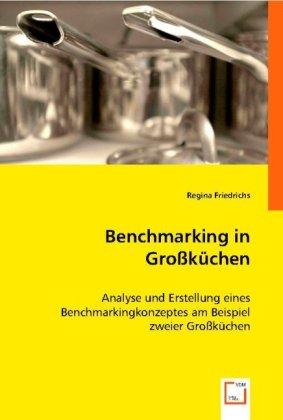 Benchmarking in GroÃkÃchen - Analyse und Erstellung eines Benchmarkingkonzeptes am Beispiel zweier GroÃkÃchen - Friedrichs, Regina