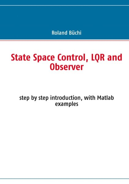 State Space Control, LQR and Observer als Buch von Roland Büchi - Books on Demand