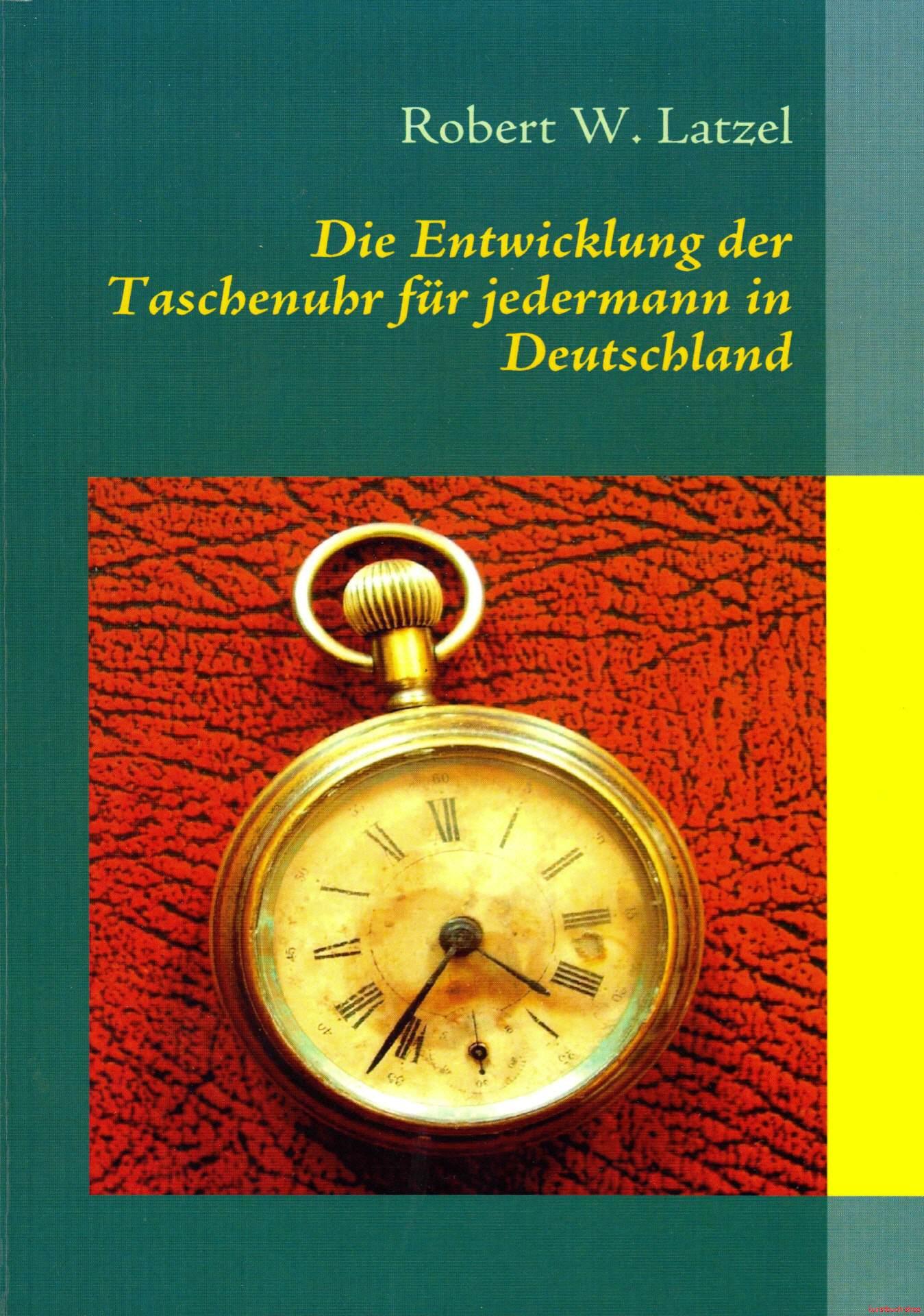 Die Entwicklung der Taschenuhr für jedermann in Deutschland - Robert W. Latzel