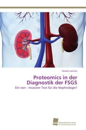 Proteomics in der Diagnostik der FSGS - Ein non - invasiver Test für die Nephrologie? - Lackner, Sandra