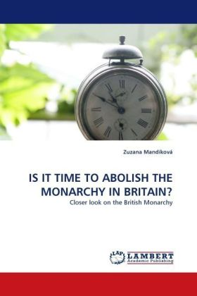 IS IT TIME TO ABOLISH THE MONARCHY IN BRITAIN? - Closer look on the British Monarchy - Mandíková, Zuzana