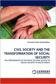 CIVIL SOCIETY AND THE TRANSFORMATION OF SOCIAL SECURITY - Christiaan Pieter Naude Malan
