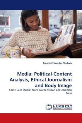 Media: Political-Content Analysis, Ethical Journalism and Body Image - Some Case Studies from South African and Zambian Press - Chishala, Francis Ch.