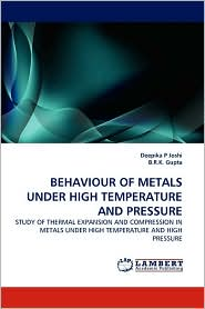 Behaviour of Metals Under High Temperature and Pressure - Deepika P. Joshi, B.R.K. Gupta