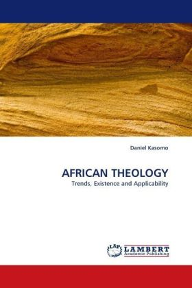 AFRICAN THEOLOGY - Trends, Existence and Applicability - Kasomo, Daniel
