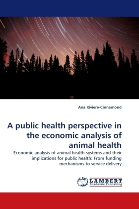 A public health perspective in the economic analysis of animal health - Economic analysis of animal health systems and their implications for public health: From funding mechanisms to service delivery