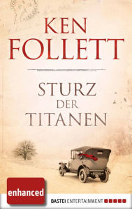Sturz der Titanen: Die Jahrhundert-Saga (enhanced E-Book) - Ken Follett