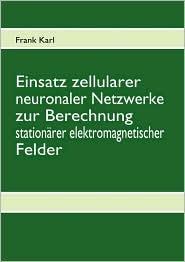 Einsatz Zellularer Neuronaler Netzwerke Zur Berechnung Stationarer Elektromagnetischer Felder - Frank Karl