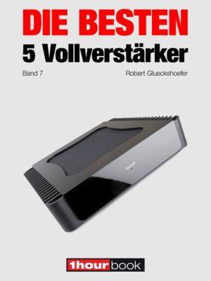 Die besten 5 Vollverstärker (Band 7): 1hourbook - Robert Glueckshoefer, Holger Barske, Christian Rechenbach, Thomas Johannsen