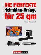 Robert Glueckshoefer: Die perfekte Heimkino-Anlage für 25 qm